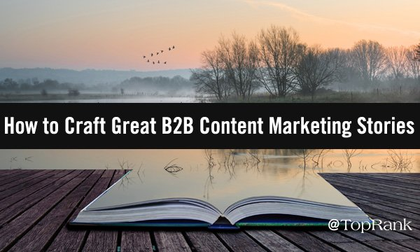Your Guide to Effective Storytelling in B2B Content Marketing