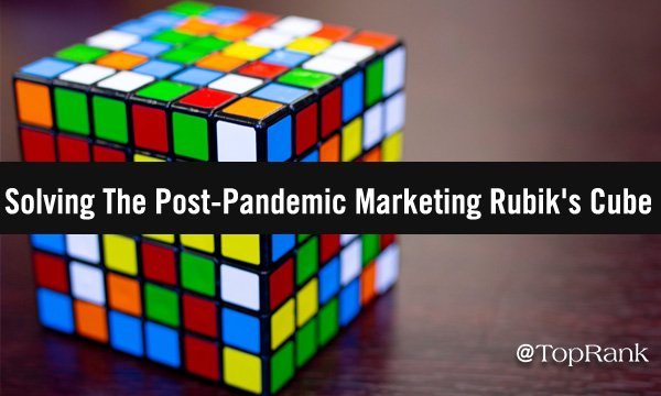 6 Dynamic Tactics For Solving The Post-Pandemic Marketing Rubik's Cube