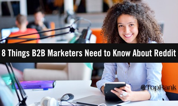 8 Things B2B Marketers Need To Know About Reddit in 2021