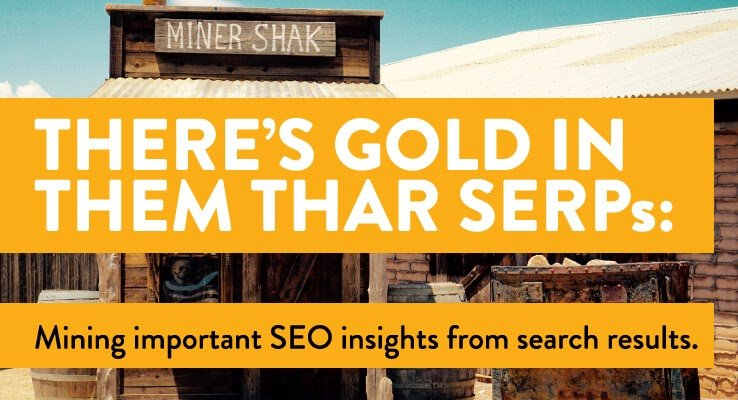There's Gold In Them Thar SERPs: Mining Important SEO Insights from Search Results