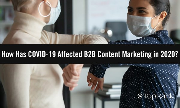How B2B Content Marketers Are Impacted and Pivoting During the Pandemic