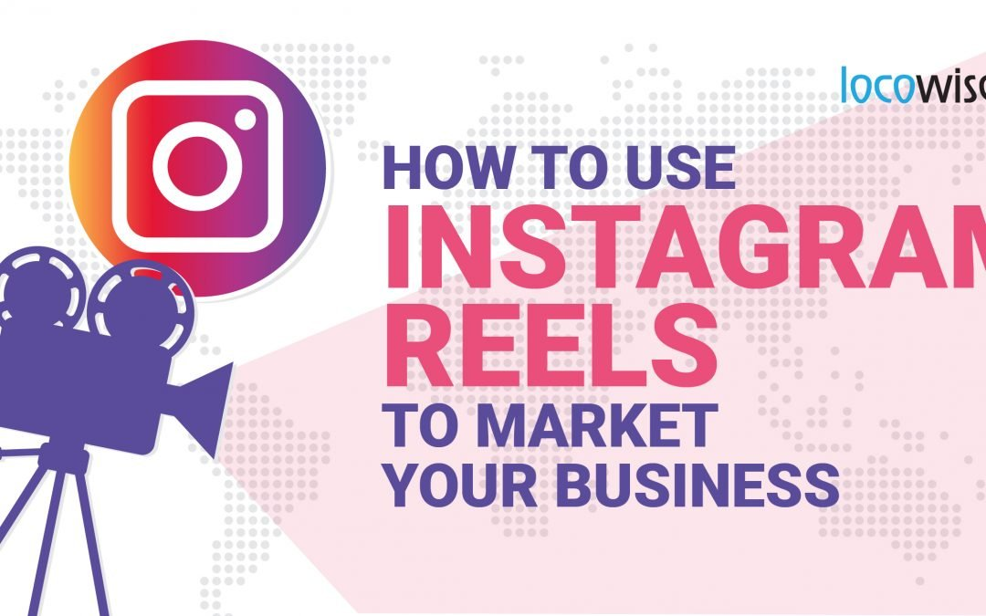 How to Use Instagram Reels to Market Your Business