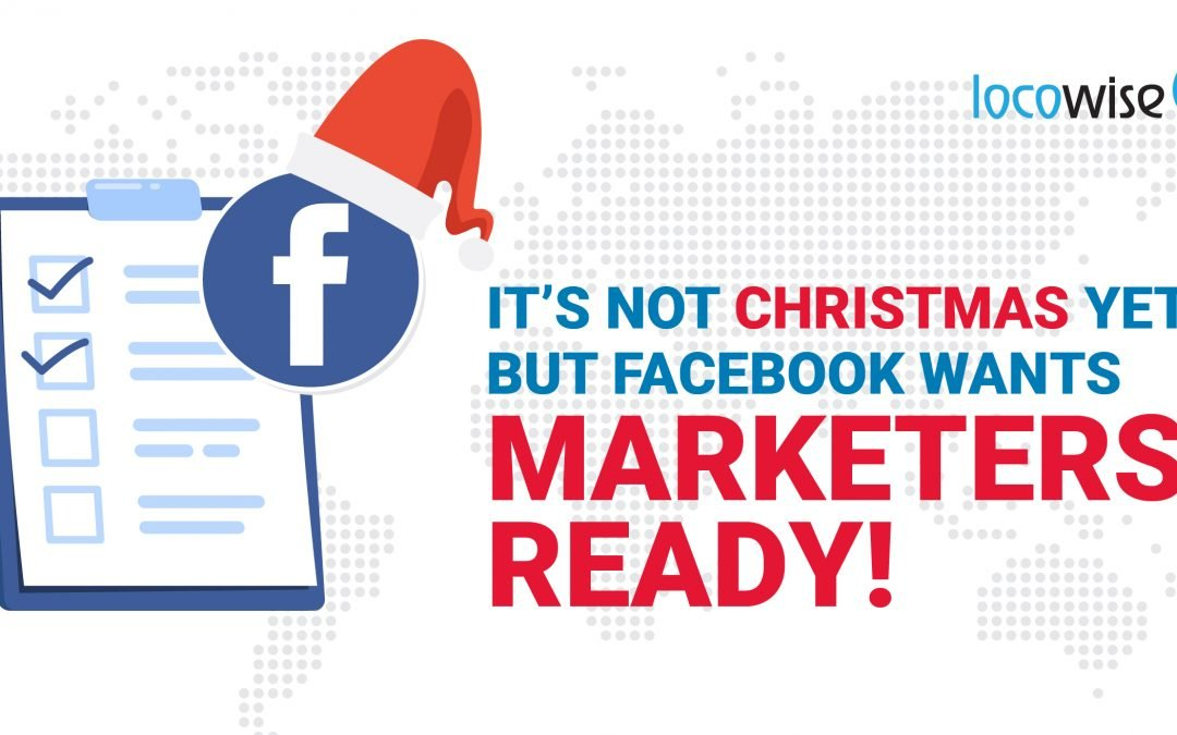 Not Christmas Yet, but Facebook Wants Marketers Ready