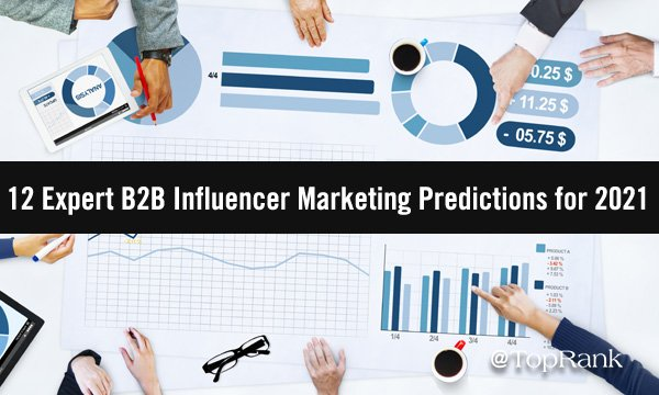 12 Expert B2B Influencer Marketing Predictions for 2021