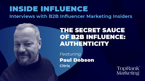 Paul Dobson from Citrix on The Secret Sauce of B2B Influence: Authenticity