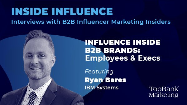 Ryan Bares from IBM on Influence Inside B2B Brands with Employees