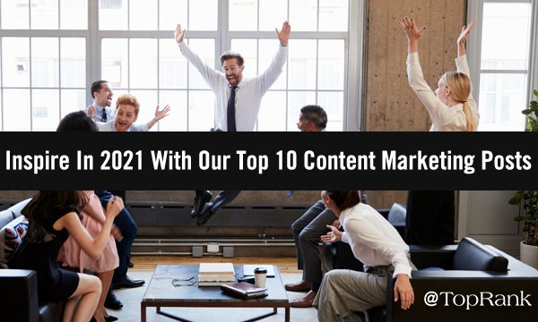 Get Inspired for 2021 with These Top 10 Content Marketing Posts