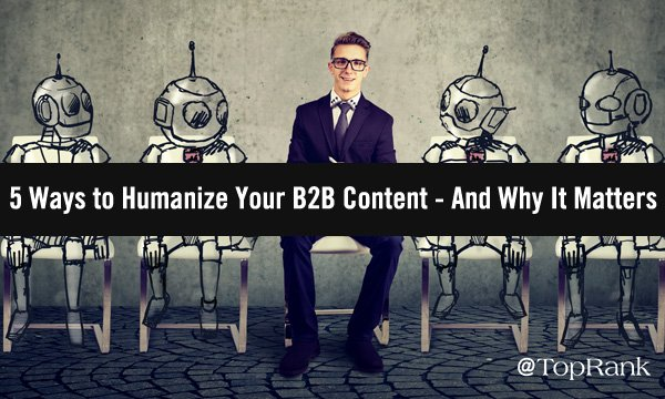 5 Ways to Humanize Your B2B Content Marketing