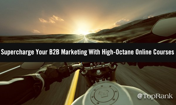 Supercharge Your 2021 B2B Marketing With High-Octane Online Courses