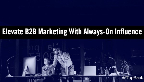 How to Elevate B2B Marketing with Always-On Influence #B2BMX