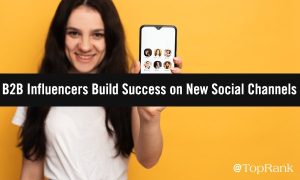 How B2B Marketing Influencers Are Finding Success On New Social Channels
