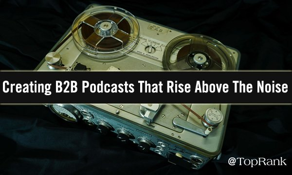 How to Make a B2B Podcast People Will Listen To
