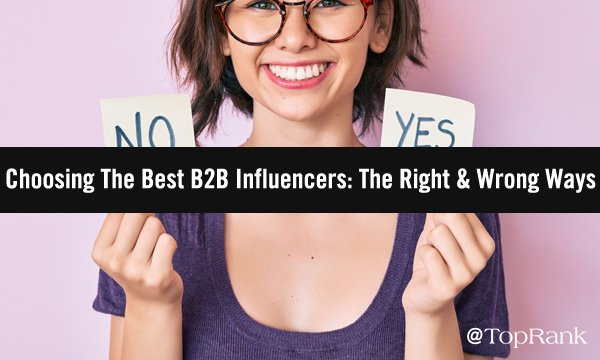 Choosing The Best B2B Influencers Is Key To Success — Here's Why