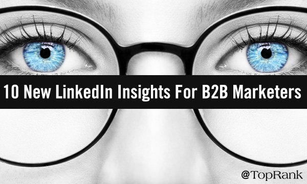 10 New Insights B2B Marketers Need To Know About LinkedIn In 2021