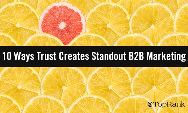 10 Ways Trust Creates Standout B2B Marketing Experiences