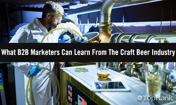 What B2B Marketers Can Learn From The Craft Beer Industry