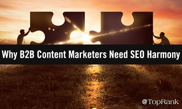 Why B2B Marketers Need To Integrate Search With Content Strategy
