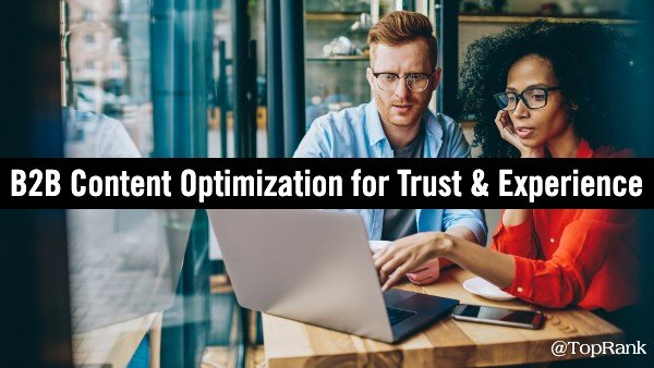 B2B Content Optimization for Trust and Customer Experience