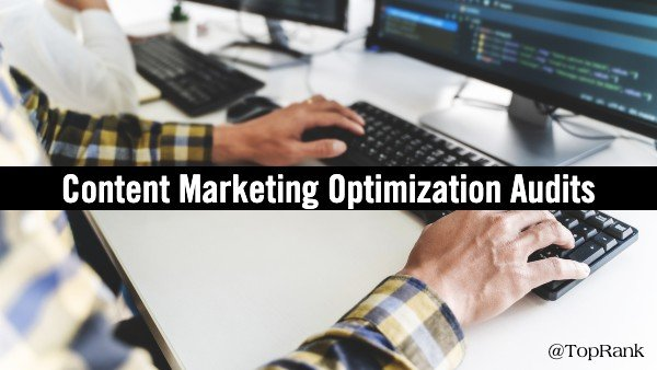 Content Marketing Optimization Audits – Find Where SEO Can Boost Content Marketing Success