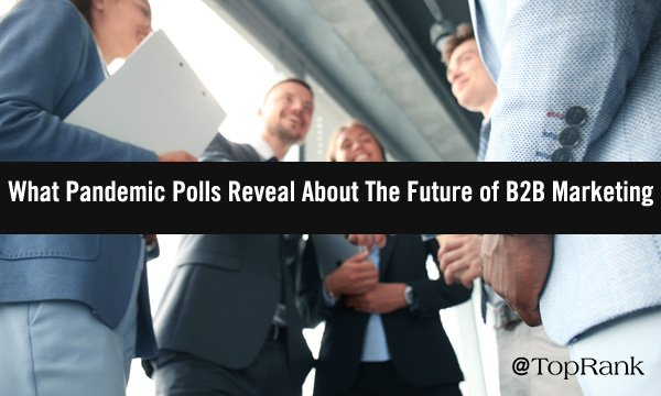 What Pandemic Poll Data Reveals About The Future of B2B Marketing
