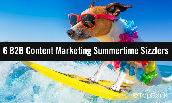 6 B2B Content Marketing Summertime Sizzlers To Increase Audience Engagement