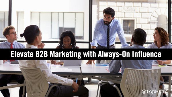 Elevate B2B Marketing Results with Always-On Influencer Marketing