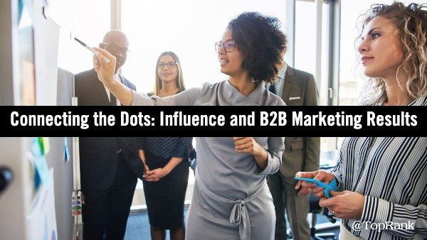 Three Use Cases That Connect the Dots Between Influence and B2B Marketing Results