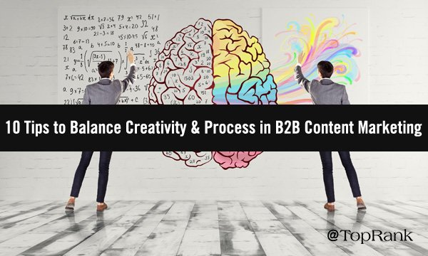 10 Tips to Balance Creativity and Process in B2B Content Marketing