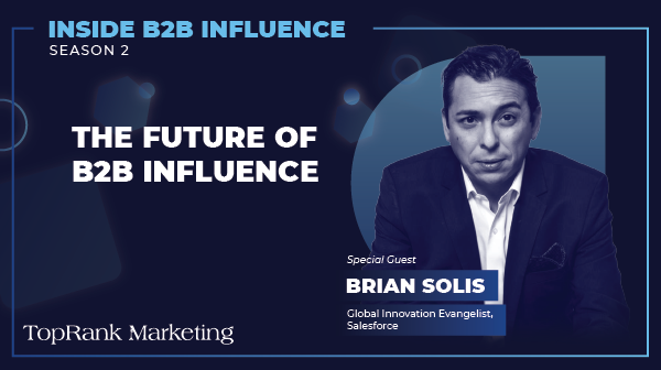 Brian Solis of Salesforce on the Future of Influence in B2B Marketing