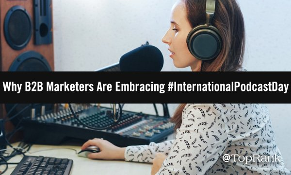 Why B2B Marketers Are Embracing #InternationalPodcastDay