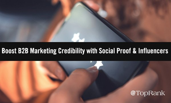 Boosting B2B Marketing Credibility with Social Proof and Influencers: 4 Tips